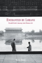 Enchanted by Lohans: Osvald Siréns Journey into Chinese Art by Minna Törmä