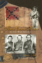 Three Came Home – Volume II – Sam: A Civil War Trilogy by Edward Aronoff