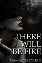 There Will Be Fire by Mark Von Kyling