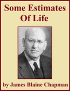 Some Estimates of Life by James Blaine Chapman