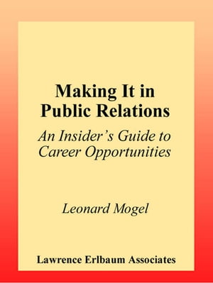 Making It in Public Relations An Insider's Guide To Career Opportunities