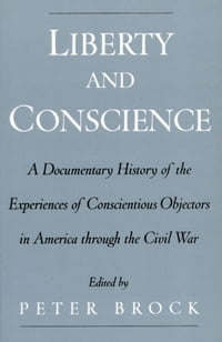Liberty and Conscience: A Documentary History of the Experiences of Conscientious Objectors in…