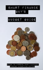 Smart Finance Guy's Budget Guide: Guide to Improve Your Finances Through Budgeting Better by Paul Davenport