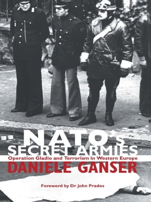 NATO's Secret Armies Operation GLADIO and Terrorism in Western Europe