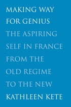 Making Way for Genius: The Irish Aristocracy in the Seventeenth Century by Kathleen Kete