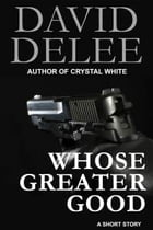 Whose Greater Good by David DeLee