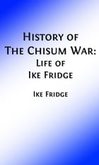 History of the Chisum War (Illustrated Edition): or Life of Ike Fridge by Ike Fridge