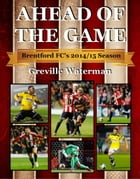 Ahead of the Game: Brentford FC's 2014/15 Season by Greville Waterman