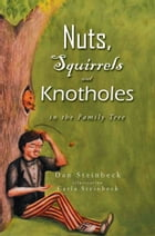 Nuts, Squirrels and Knotholes in the Family Tree by Dan Steinbeck
