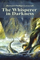 The Whisperer in Darkness by Howard Phillips Lovecraft