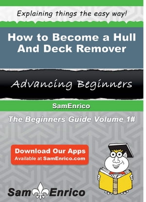 How to Become a Hull And Deck Remover: How to Become a Hull And Deck Remover by Kyle Hurtado