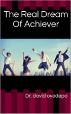 The Real Dream Of Achievers by Dr. david oyedepo