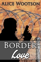 Border Love by Alice Wootson
