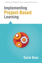Implementing ProjectBased Learning by Suzie Boss