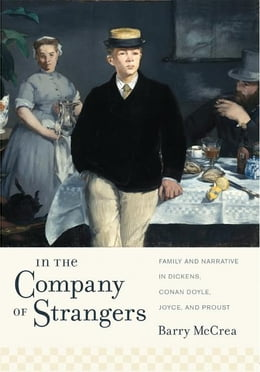 Book In the Company of Strangers: Family and Narrative in Dickens, Conan Doyle, Joyce, and Proust by Barry McCrea