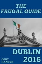 The Frugal Guide: Dublin by Cory Hanson
