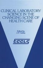 Clinical Laboratory Science in the Changing Scene of Health Care: Proceedings of the sixth ECCLS Seminar held at Cologne, West Germany, 8th–10th May,  by J.P. Ashby