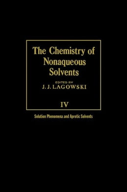 Book The Chemistry of Nonaqueous Solvents V4: Solution Phenomena and Aprotic Solvents by Lagowski, J J