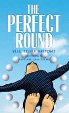 The Perfect Round by Will Silver Hastings