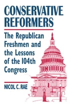 Conservative Reformers: The Freshman Republicans in the 104th Congress: The Freshman Republicans in…