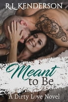 Meant to Be: Dirty Love, #4