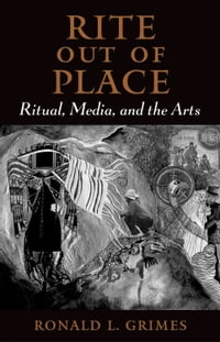 Rite out of Place: Ritual, Media, and the Arts
