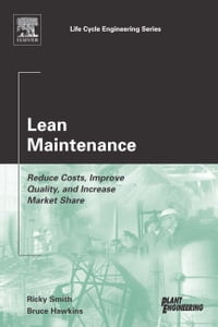 Lean Maintenance: Reduce Costs, Improve Quality, and Increase Market Share
