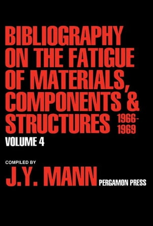 Bibliography on the Fatigue of Materials,  Components and Structures: Volume 4
