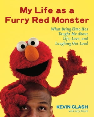 My Life as a Furry Red Monster What Being Elmo Has Taught Me About Life,  Love and Laughing Out Loud