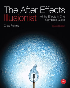 The After Effects Illusionist All the Effects in One Complete Guide