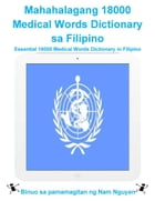 Mahahalagang 18000 Medical Words Dictionary sa Filipino: Essential 18000 Medical Words Dictionary in Filipino by Nam Nguyen