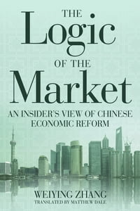 The Logic of the Market: An Insider's View of Chinese Economic Reform