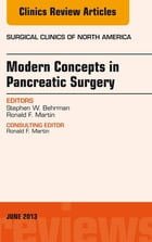 Modern Concepts in Pancreatic Surgery, An Issue of Surgical Clinics, E-Book by Steve Behrman, MD, FACS