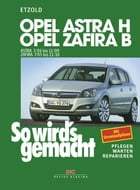 Opel Astra H 3/04-11/09, Opel Zafira B ab 7/05: So wird´s gemacht - Band 135 by Rüdiger Etzold