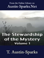 The Stewardship of the Mystery - Volume 1 by T. Austin-Sparks