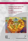 Creating Fiscal Space for Poverty Reduction in Ecuador: A Fiscal Management and Public Expenditure Review 27846511-0021-4afd-b542-58db47640eb7