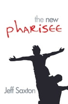The New Pharisee by Jeff Saxton