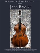 Constructing Walking Jazz Bass Lines Book IV - Building a 12 Key Facility for the Jazz Bassist…