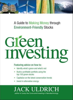 Green Investing A Guide to Making Money through Environment Friendly Stocks