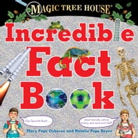 Magic Tree House Incredible Fact Book: Our Favorite Facts about Animals, Nature, History, and More…