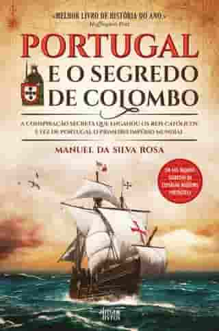 Portugal e o Segredo de Colombo by Manuel Rosa