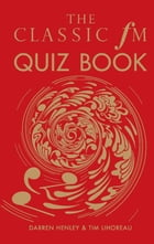 The Classic FM Quiz Book by Darren Henley