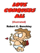 Love Conquers All (Illustrated) by Robert C. Benchley