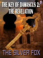 THE KEY OF DAMASCUS BOOK II: The Revelation by The Silver Fox
