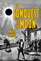 The Conquest of the Moon by Andre Laurie