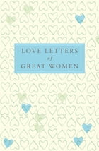 Love Letters of Great Women by Ursula Doyle (Ed.)