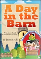 A Day In The Barn: A Ready-To-Read Children's Picture Book by Jasmin Hill