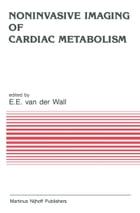 Noninvasive Imaging of Cardiac Metabolism: Single Photon Scintigraphy, Positron Emission Tomography and Nuclear Magnetic Resonance by Ernst E. van der Wall