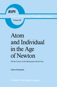 Atom and Individual in the Age of Newton: On the Genesis of the Mechanistic World View