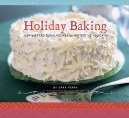 Book Holiday Baking: New and Traditional Recipes for Wintertime Holidays by Sara Perry